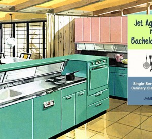 Jet Age Cooking for the Bachelor Gourmet
